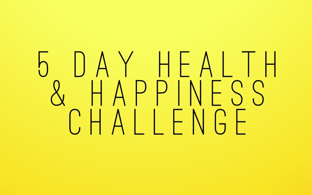5 Day Health & Happiness Challenge